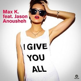 MAX K. FEAT. JASON ANOUSHEH - I GIVE YOU ALL